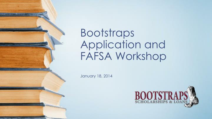 bootstraps application and fafsa workshop january 18 2014 n.