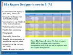 bex report designer is new in bi 7 0