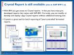 crystal report is still available also in sap bw 3 x