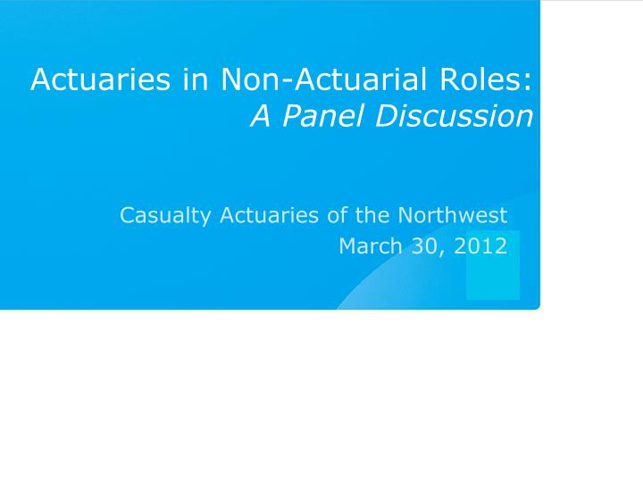 actuaries in non actuarial roles a panel discussion n.