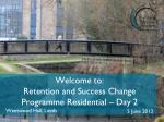 welcome to retention and success change programme residential day 2