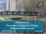 welcome to retention and success change programme residential