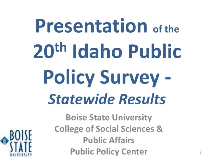 presentation of the 20 th idaho public policy survey statewide results n.