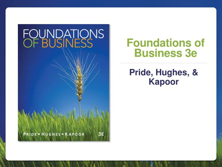 foundations of business Foundations of business, 4e gives readers the comprehensive preparation they'll need to succeed in today's competitive business world by providing a brief survey of business, including management and organization, marketing, social media and e-business, information systems, accounting, and finance, this text introduces the reader to core business practices.