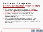 revocation of acceptance but now a substantial breach standard