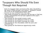taxpayers who should file even though not required