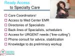 ready access to specialty care