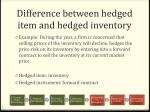 difference between hedged item and hedged inventory