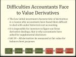 difficulties accountants face to value derivatives
