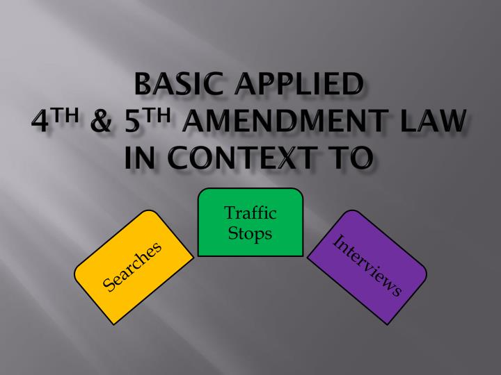 basic applied 4 th 5 th amendment law in context to n.