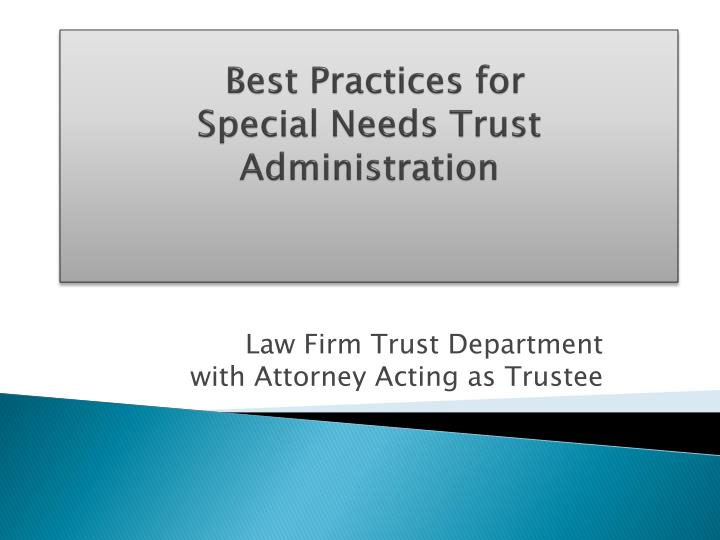 best practices for special needs trust administration n.