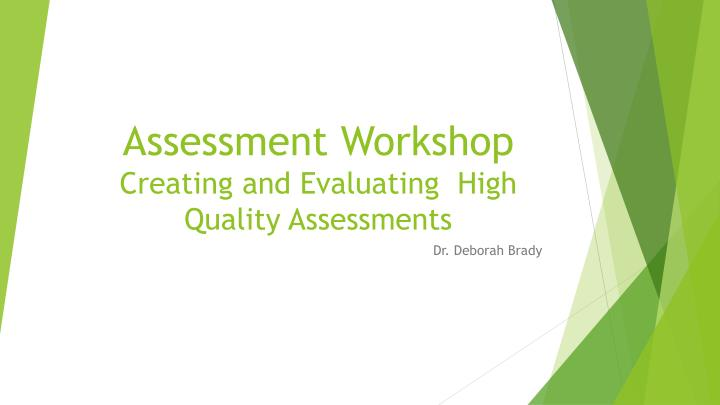 assessment workshop creating and evaluating high quality assessments n.