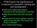pf6b explain the significance of investment in education training and skill development