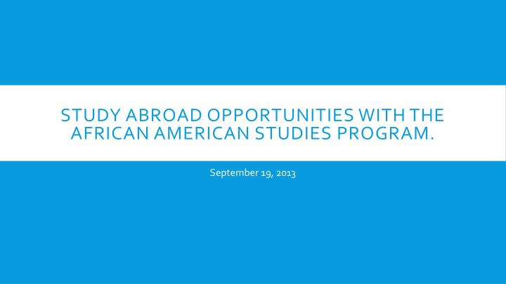 study abroad opportunities with the african american studies program n.
