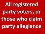 all registered party voters or those who claim party allegiance
