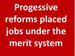 progessive reforms placed jobs under the merit system