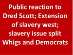 public reaction to dred scott extension of slavery west slavery issue split whigs and democrats