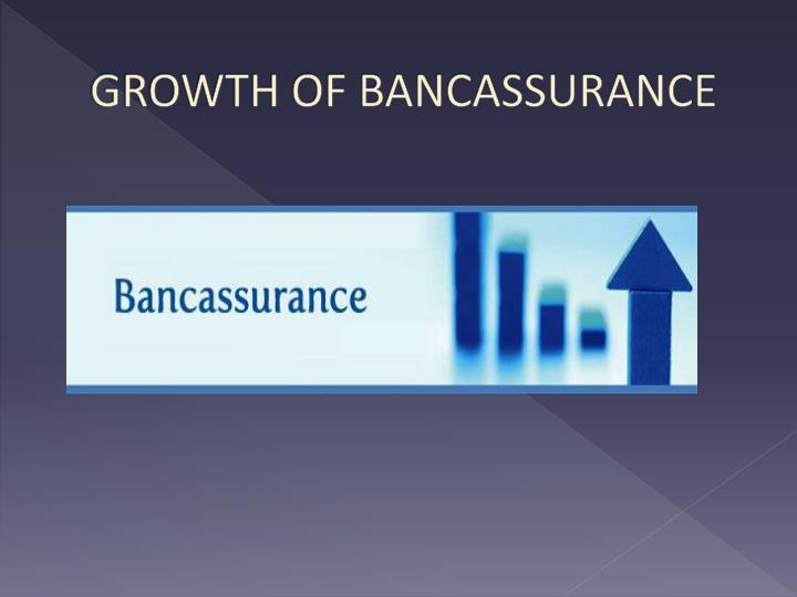 GROWTH OF BANCASSURANCE