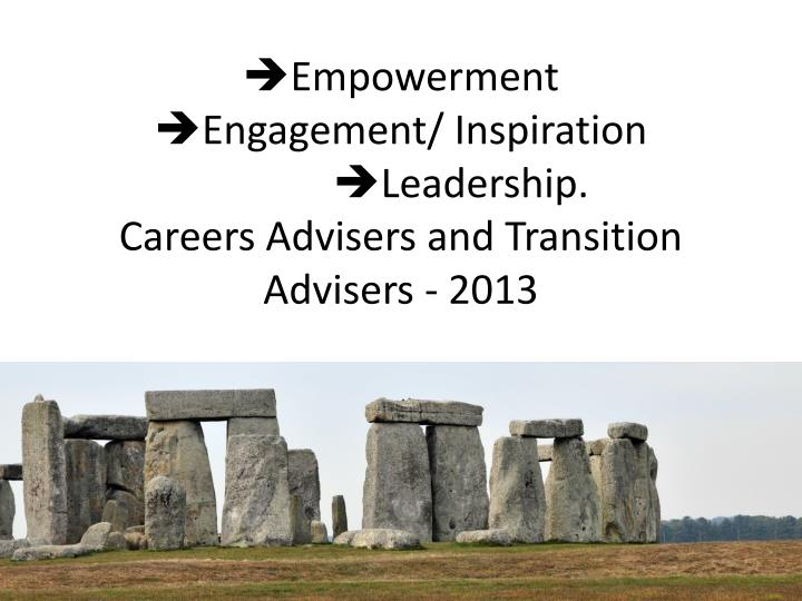 empowerment engagement inspiration leadership careers advisers and transition advisers 2013 n.