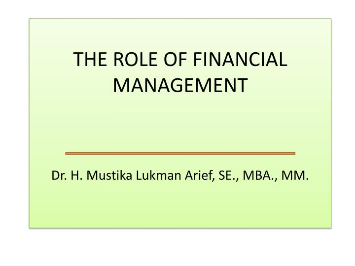 the role of financial management dr h mustika lukman arief se mba mm n.