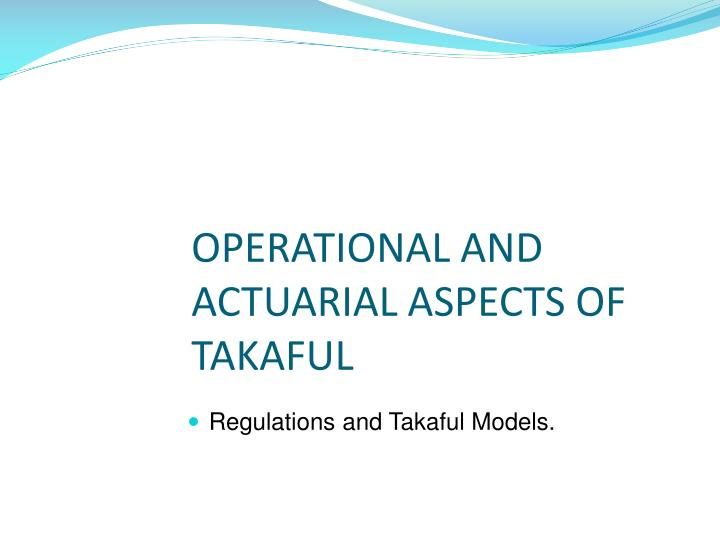 operational and actuarial aspects of takaful n.