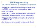 pse programs vary vr services are limited by the type of pse program