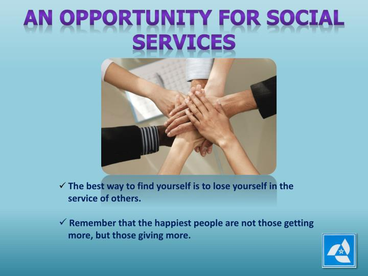 AN OPPORTUNITY FOR SOCIAL SERVICES