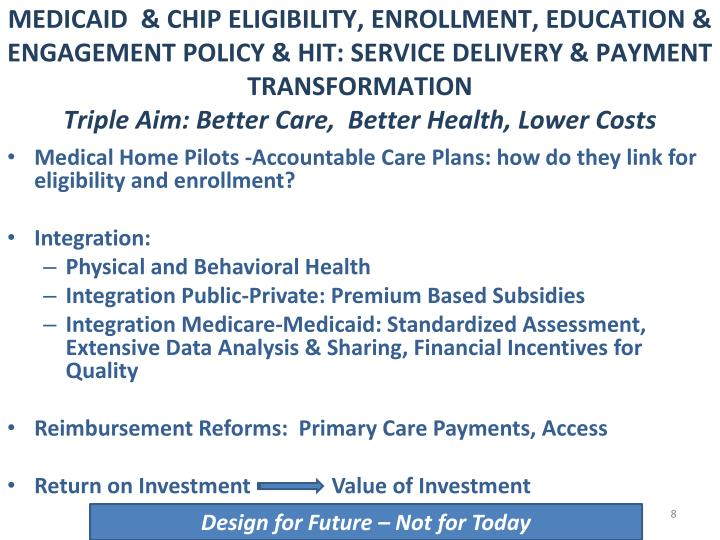 MEDICAID  & CHIP ELIGIBILITY, ENROLLMENT, EDUCATION & ENGAGEMENT POLICY & HIT: SERVICE DELIVERY & PAYMENT TRANSFORMATION