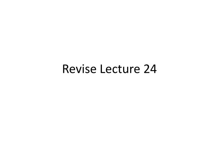 revise lecture 24