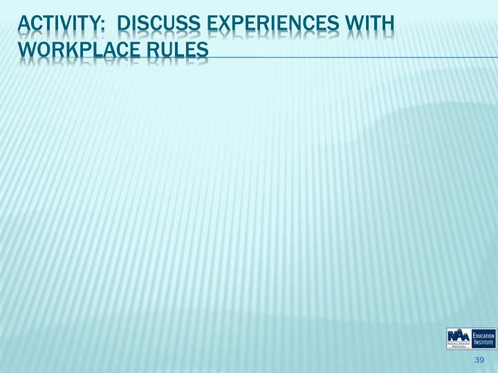 Activity:  Discuss Experiences with Workplace Rules