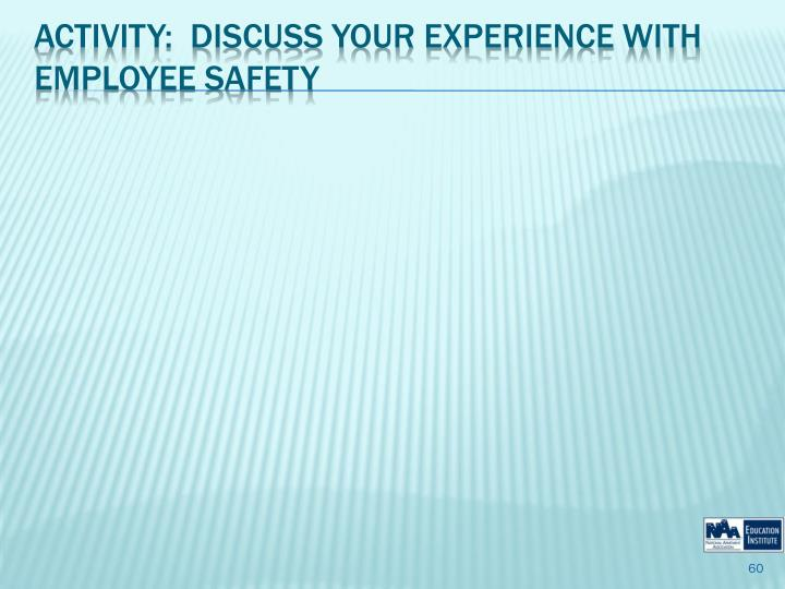 Activity:  Discuss Your Experience with Employee Safety