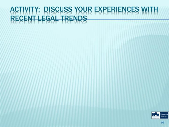 Activity:  Discuss your Experiences with Recent Legal Trends