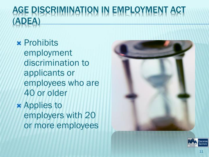 Prohibits employment discrimination to applicants or employees who are 40 or older