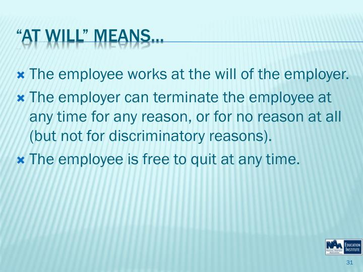 The employee works at the will of the employer.