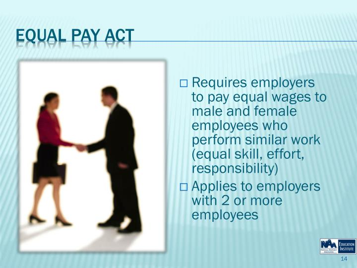 Requires employers to pay equal wages to male and female employees who perform similar work (equal skill, effort, responsibility