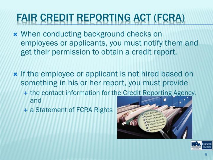 When conducting background checks on employees or applicants, you must notify them and get their permission to obtain a credit report.