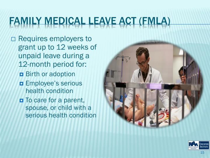 Requires employers to grant up to 12 weeks of unpaid leave during a 12-month period for: