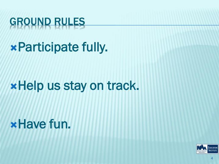 Participate fully.