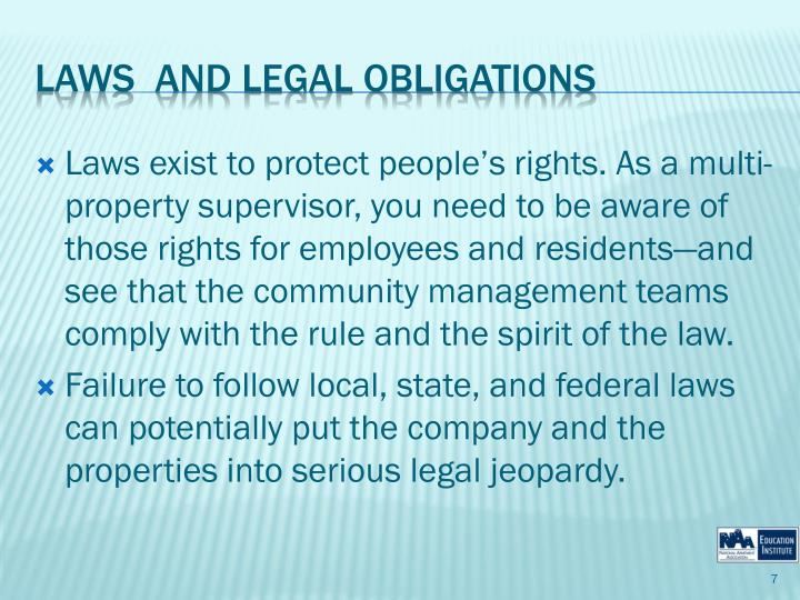 Laws exist to protect people's rights. As a multi-property supervisor, you need to be aware of those rights for employees and residents—and see that the community management teams comply with the rule and the spirit of the law.