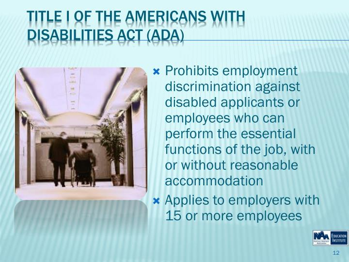 Prohibits employment discrimination against disabled applicants or employees who can perform the essential functions of the job, with or without reasonable accommodation