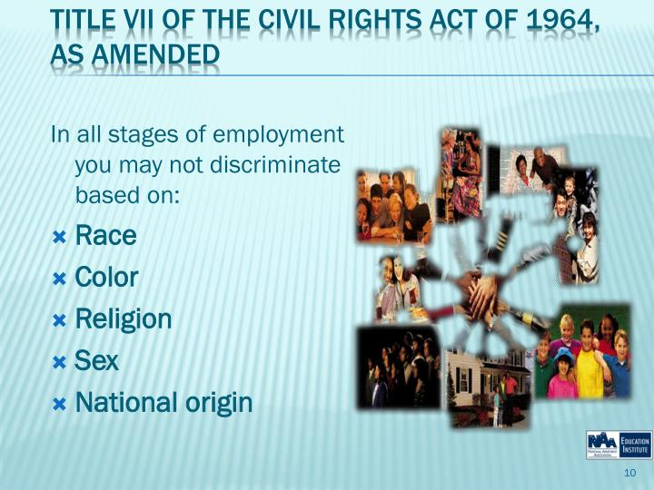 In all stages of employment you may not discriminate based on: