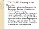 1775 1791 u s currency in the beginning