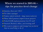 where we started in 2005 06 ripe for practice level change
