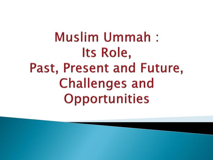 muslim ummah its role past present and future challenges and opportunities n.