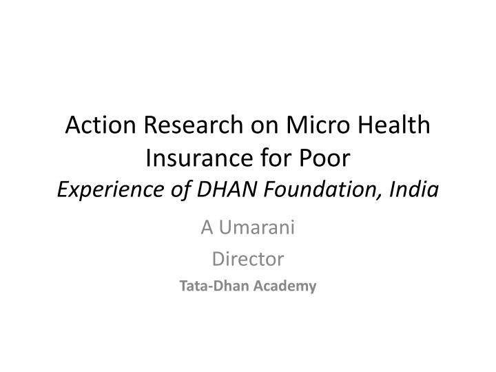 action research on micro health insurance for poor experience of dhan foundation india n.