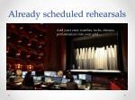 already scheduled rehearsals