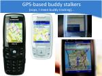 gps based buddy stalkers oops i mean buddy tracking