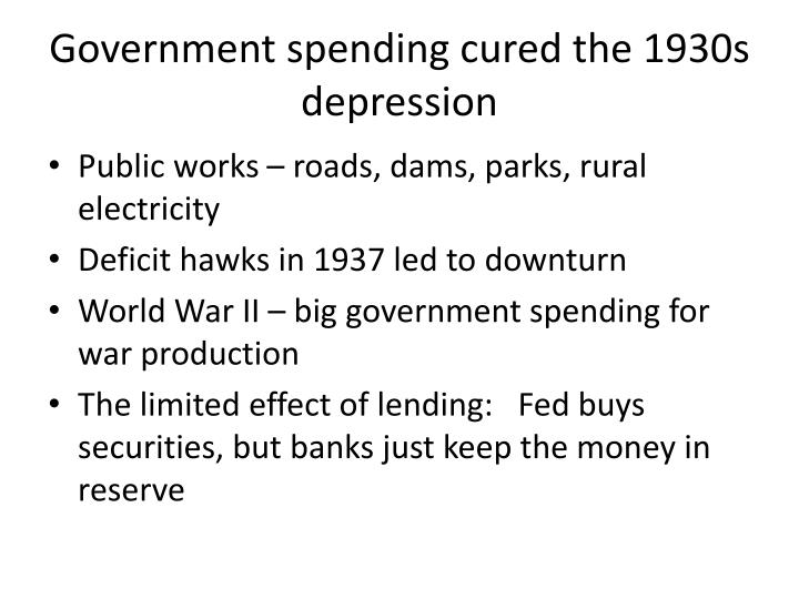Government spending cured the 1930s depression
