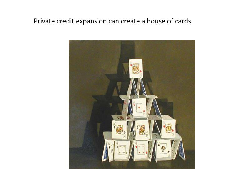 Private credit expansion can create a house of cards