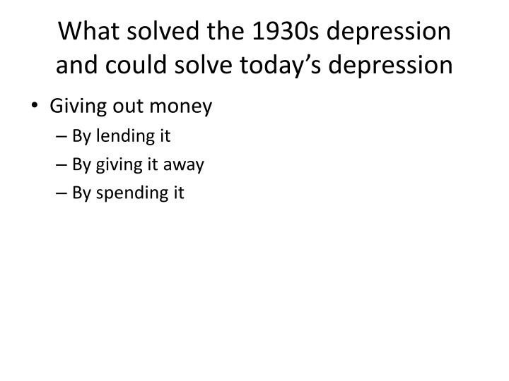 What solved the 1930s depression